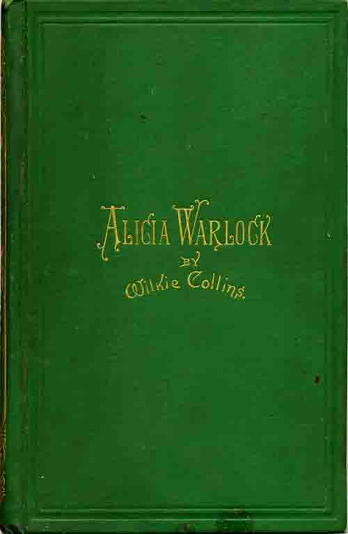 Alicia Warlock by Wilkie Collins; William Gill, Boston.